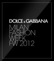 Milan Fashion Week<br/>Dolce & Gabbana FW 2012